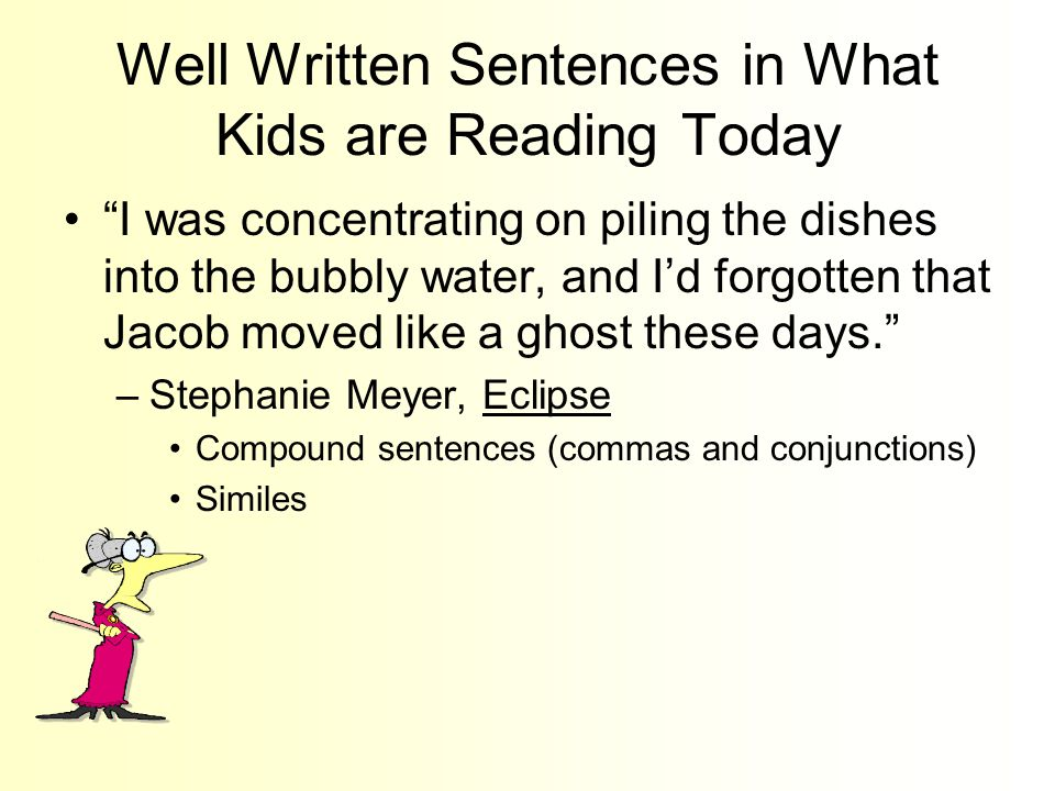 "Well Written Sentences in What Kids are Reading Today ""I was concentrating on piling the dishes into the bubbly water, and I'd forgotten that Jacob mo"