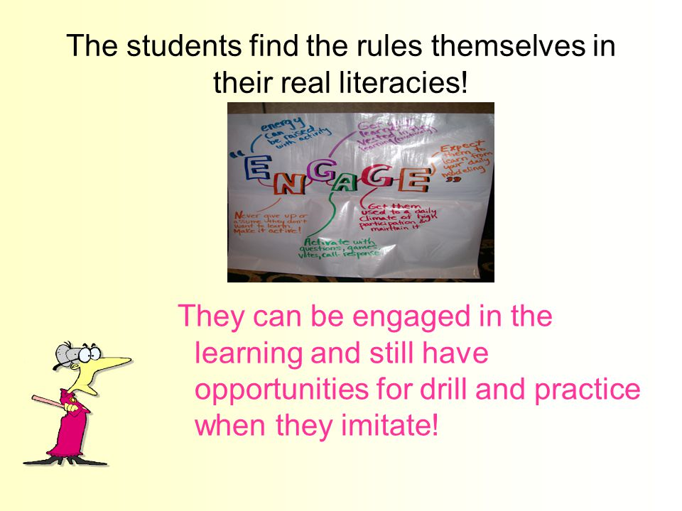 The students find the rules themselves in their real literacies.