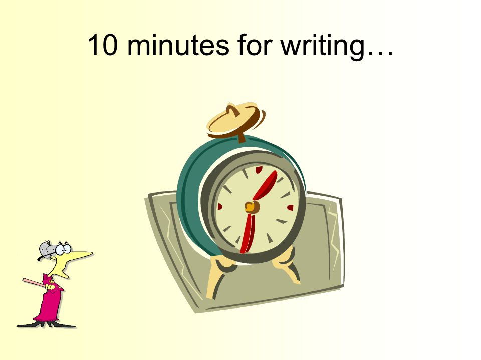 10 minutes for writing…