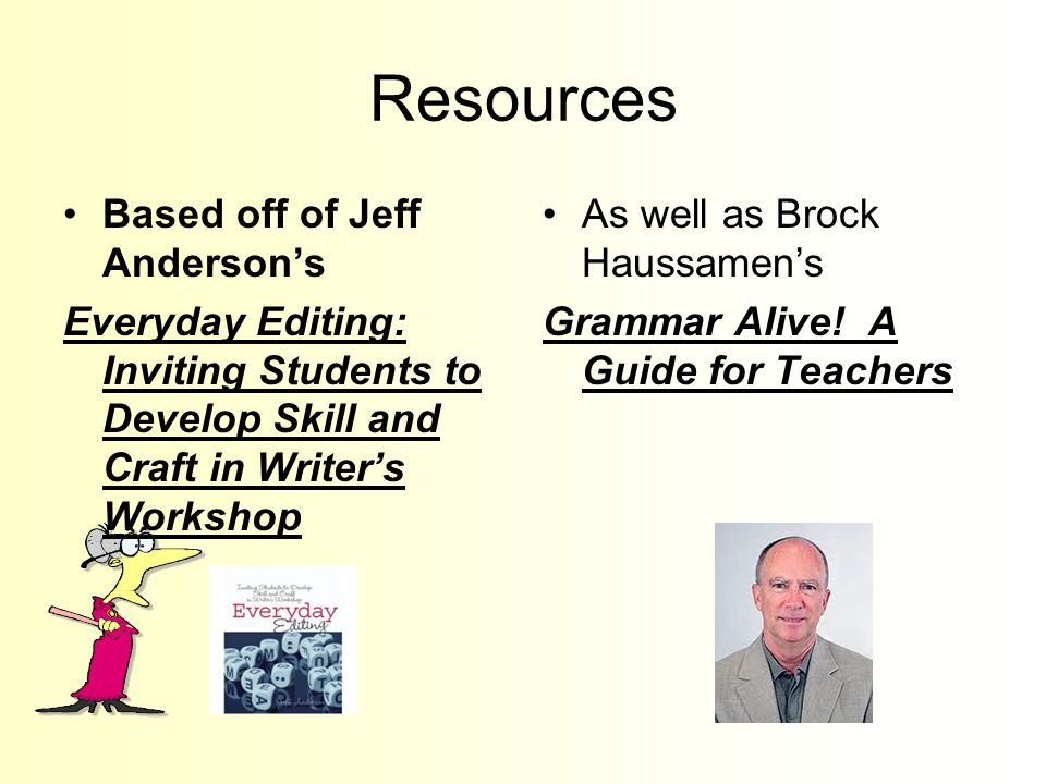 Resources Based off of Jeff Anderson's Everyday Editing: Inviting Students to Develop Skill and Craft in Writer's Workshop As well as Brock Haussamen'