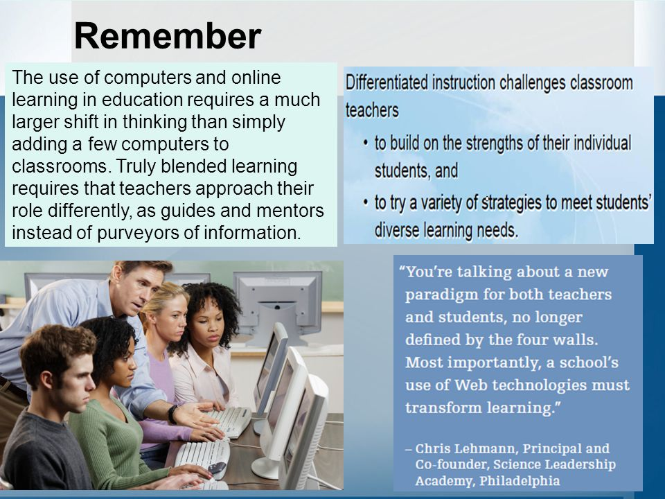 The use of computers and online learning in education requires a much larger shift in thinking than simply adding a few computers to classrooms.