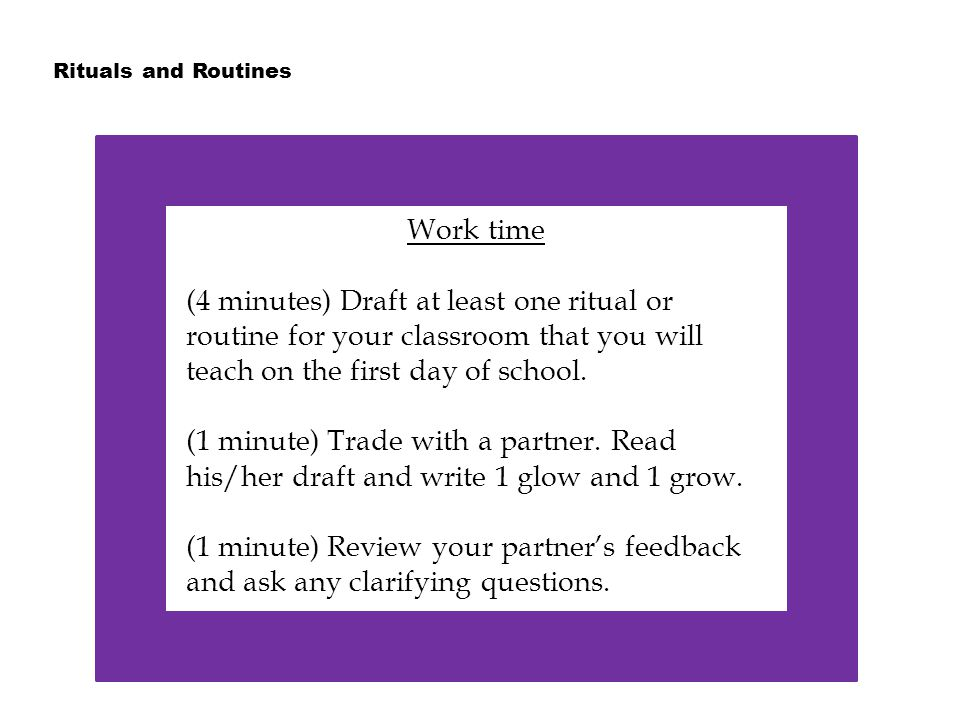 Rituals and Routines Work time (4 minutes) Draft at least one ritual or routine for your classroom that you will teach on the first day of school.