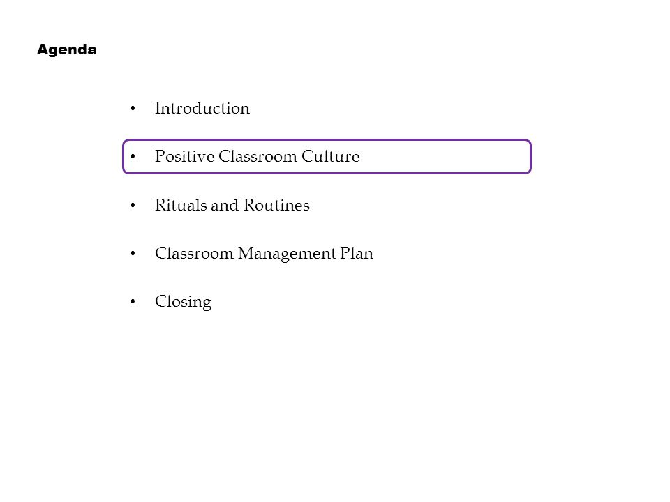 Introduction Positive Classroom Culture Rituals and Routines Classroom Management Plan Closing Agenda
