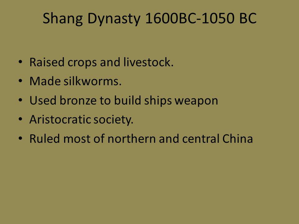 Shang Dynasty 1600BC-1050 BC Raised crops and livestock.