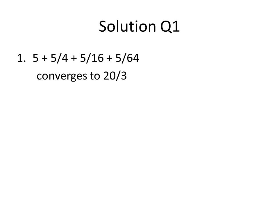 Solution Q /4 + 5/16 + 5/64 converges to 20/3