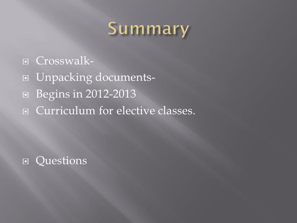  Crosswalk-  Unpacking documents-  Begins in 2012-2013  Curriculum for elective classes.