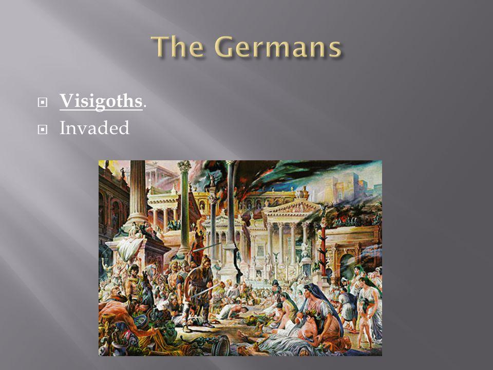  Visigoths.  Invaded