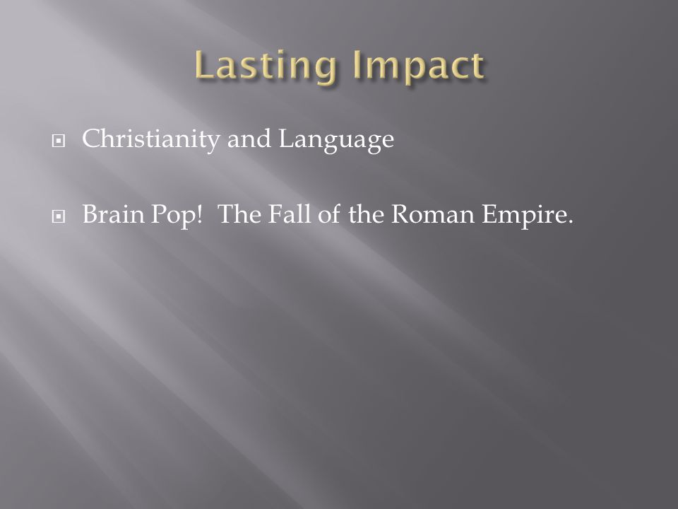  Christianity and Language  Brain Pop! The Fall of the Roman Empire.
