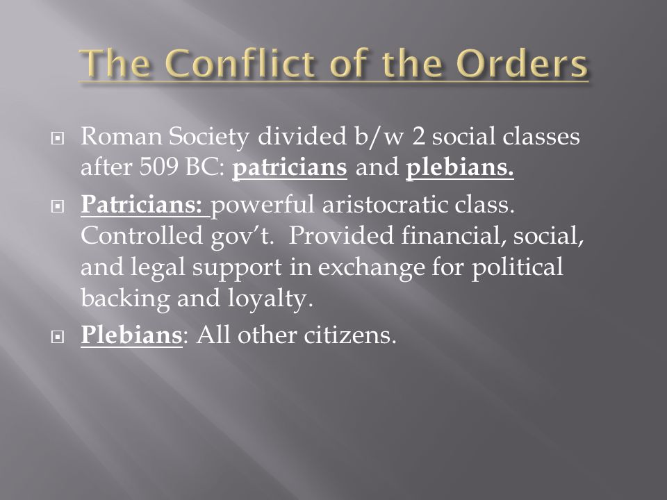  Roman Society divided b/w 2 social classes after 509 BC: patricians and plebians.  Patricians: powerful aristocratic class. Controlled gov't. Provi