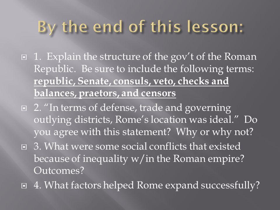  1. Explain the structure of the gov't of the Roman Republic. Be sure to include the following terms: republic, Senate, consuls, veto, checks and bal