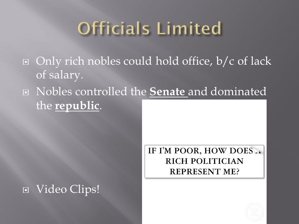  Only rich nobles could hold office, b/c of lack of salary.  Nobles controlled the Senate and dominated the republic.  Video Clips!
