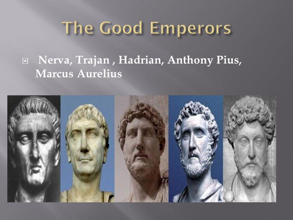  Nerva, Trajan, Hadrian, Anthony Pius, Marcus Aurelius