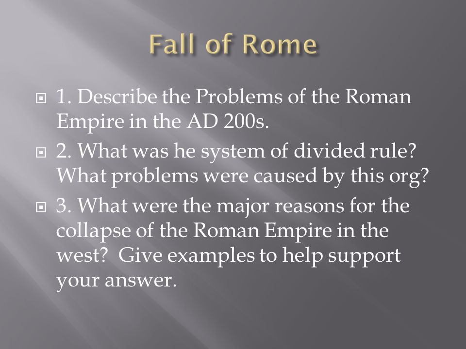  1. Describe the Problems of the Roman Empire in the AD 200s.  2. What was he system of divided rule? What problems were caused by this org?  3. Wh