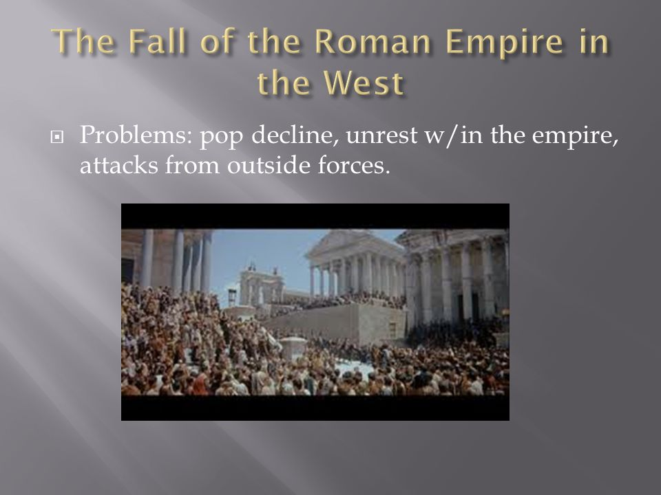  Problems: pop decline, unrest w/in the empire, attacks from outside forces.