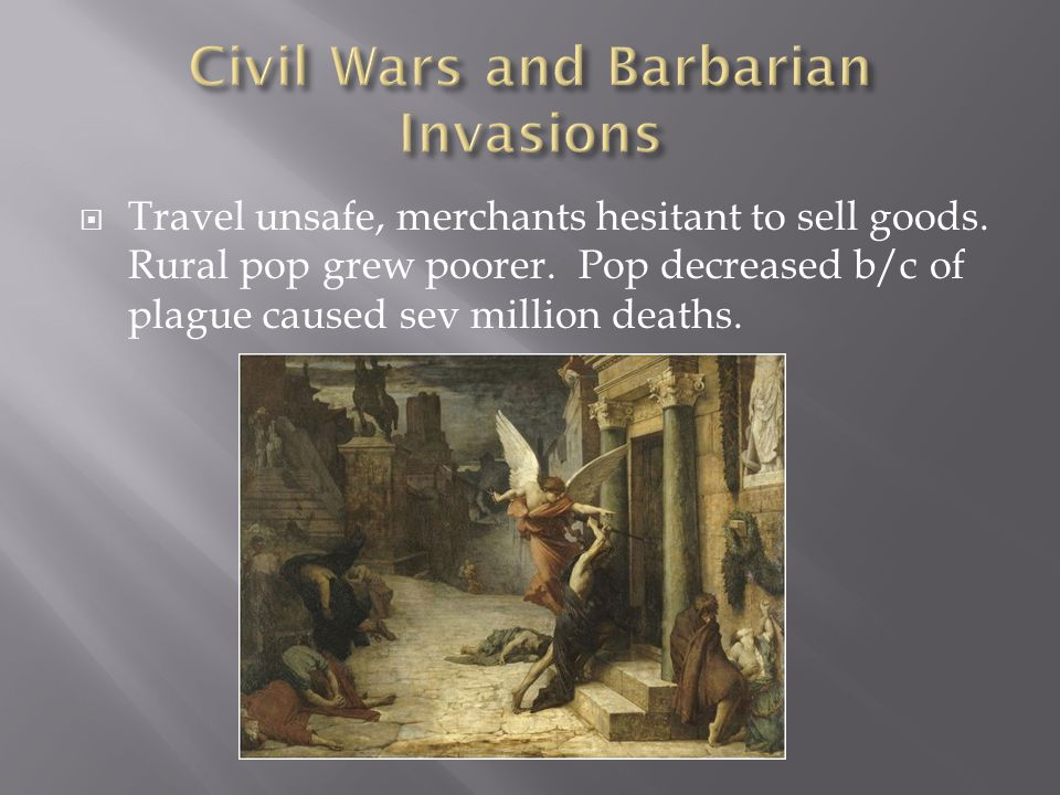  Travel unsafe, merchants hesitant to sell goods. Rural pop grew poorer. Pop decreased b/c of plague caused sev million deaths.