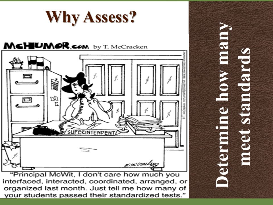 Why Assess Determine how many meet standards
