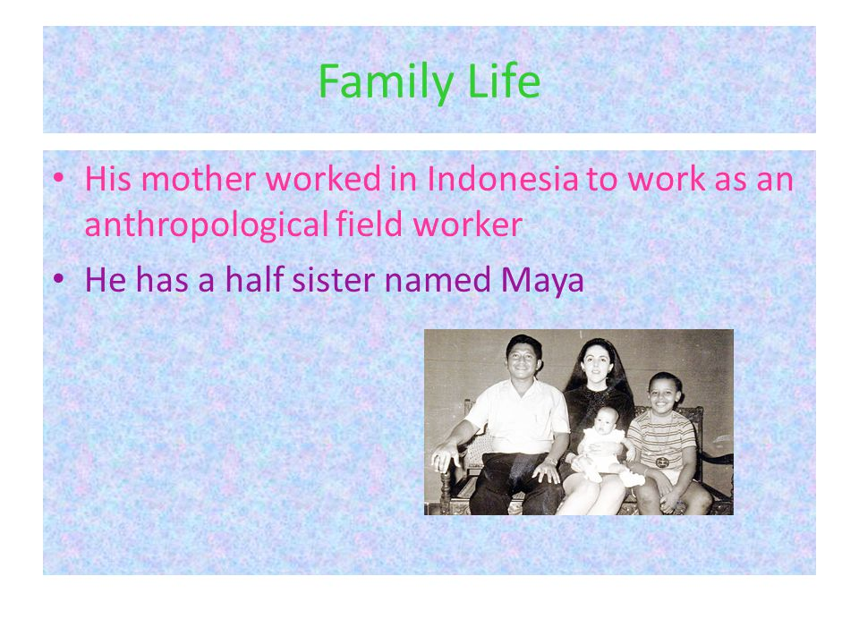Family Life His mother worked in Indonesia to work as an anthropological field worker He has a half sister named Maya