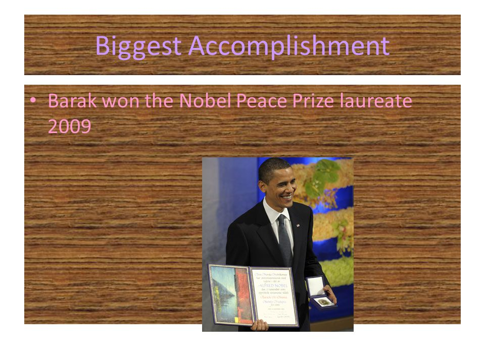 Biggest Accomplishment Barak won the Nobel Peace Prize laureate 2009