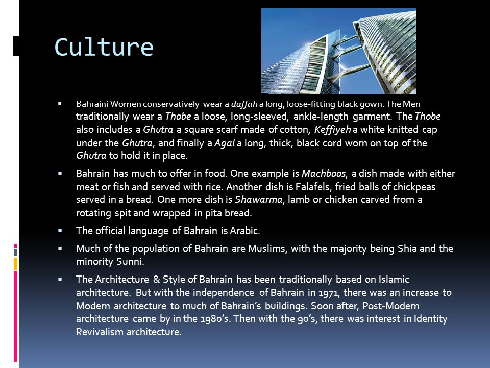 Culture  Bahraini Women conservatively wear a daffah a long, loose-fitting black gown.
