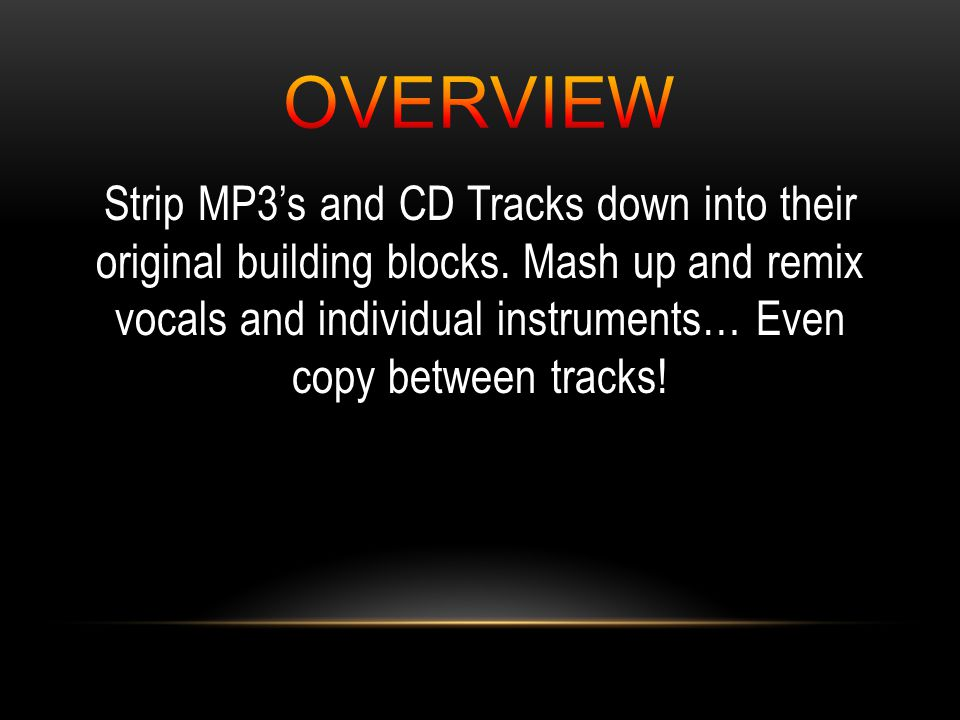 Strip MP3's and CD Tracks down into their original building blocks.