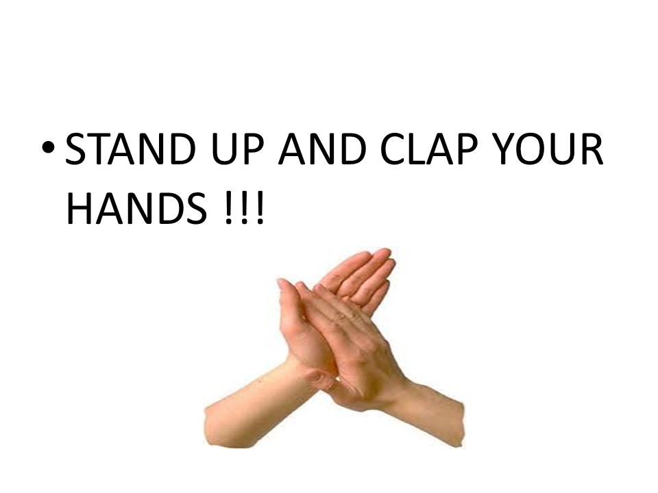 STAND UP AND CLAP YOUR HANDS !!!