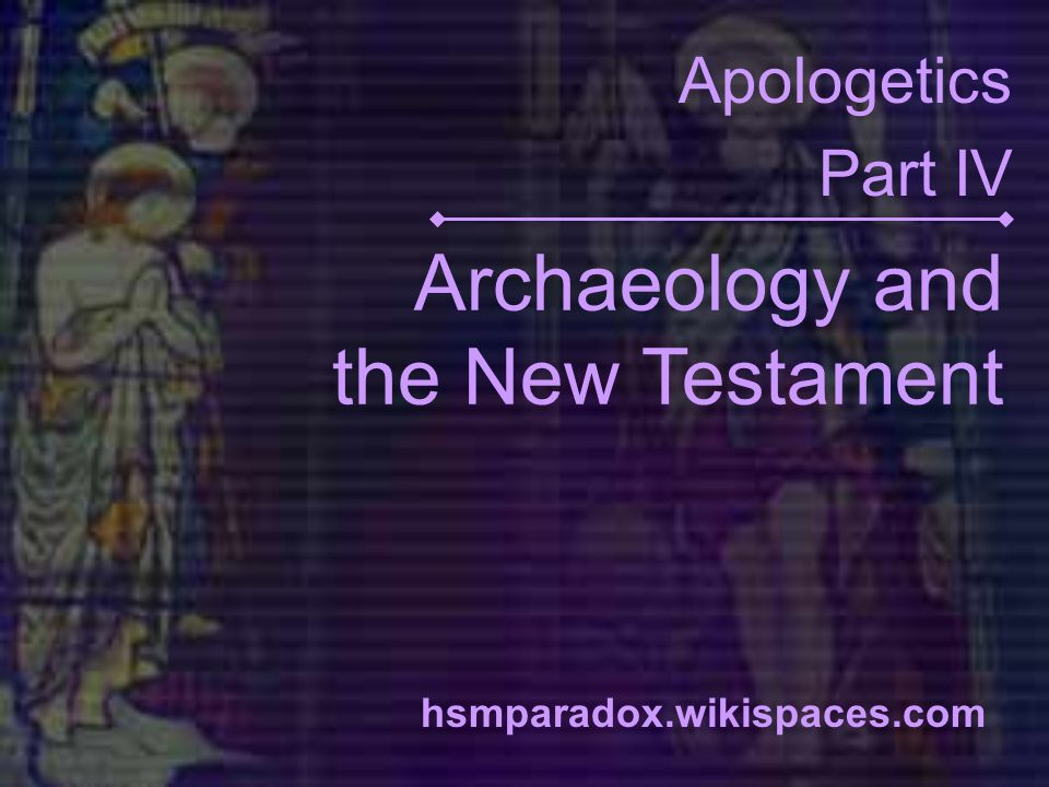 Archaeology and the New Testament Apologetics Part IV hsmparadox.wikispaces.com