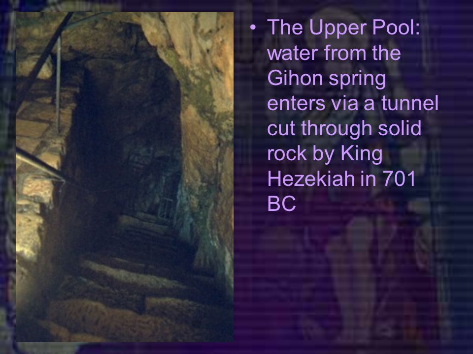 The Upper Pool: water from the Gihon spring enters via a tunnel cut through solid rock by King Hezekiah in 701 BC