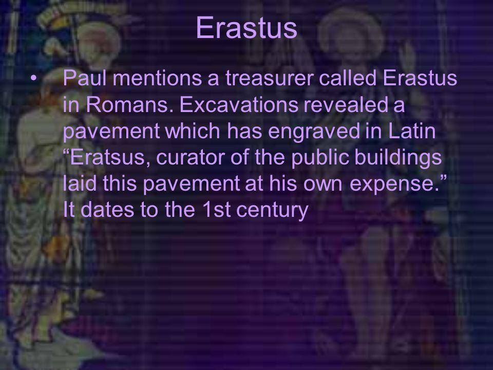 Erastus Paul mentions a treasurer called Erastus in Romans.