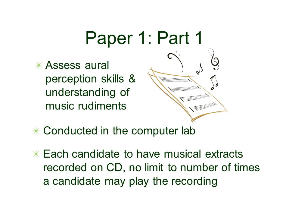 Paper 1: Part 1 Conducted in the computer lab Each candidate to have musical extracts recorded on CD, no limit to number of times a candidate may play