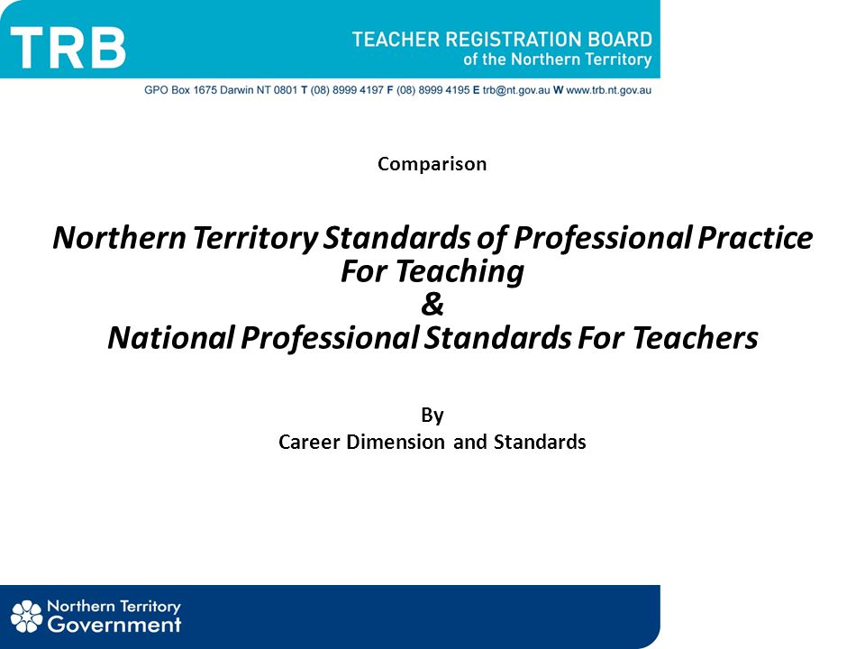 Comparison Northern Territory Standards of Professional Practice For Teaching & National Professional Standards For Teachers By Career Dimension and Standards