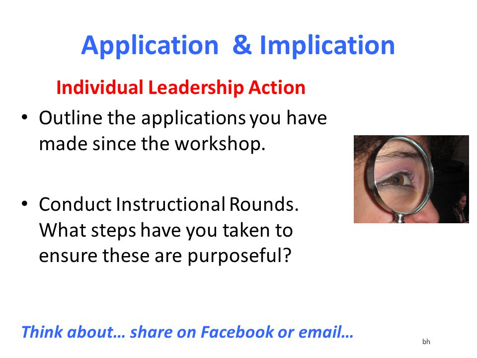 Application & Implication Individual Leadership Action Outline the applications you have made since the workshop.