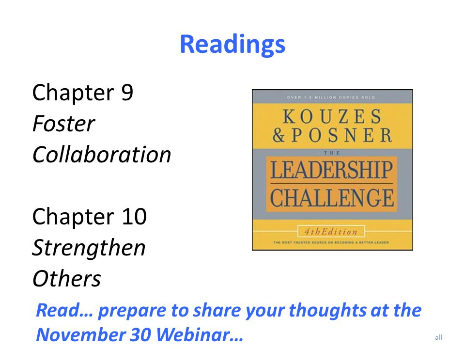 Readings Chapter 9 Foster Collaboration Chapter 10 Strengthen Others Read… prepare to share your thoughts at the November 30 Webinar… all