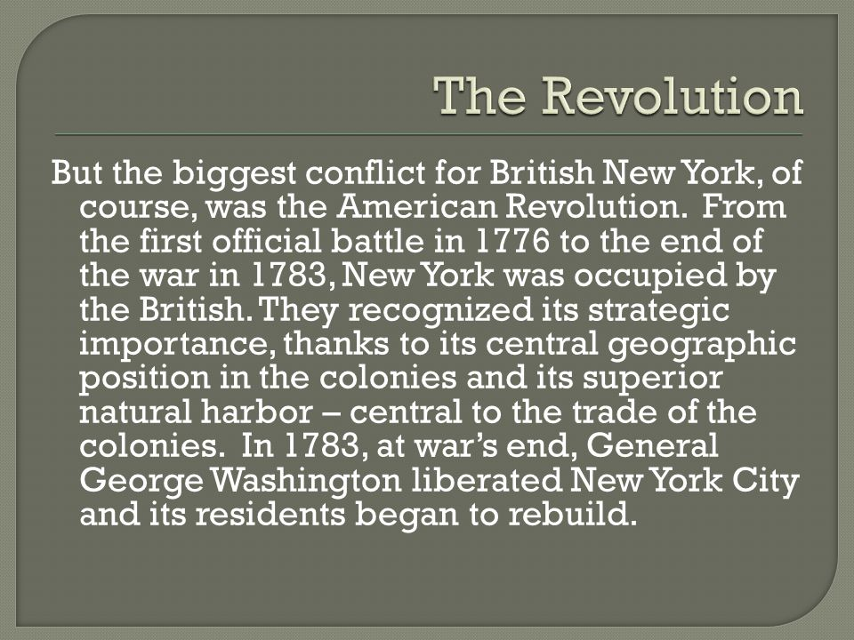 But the biggest conflict for British New York, of course, was the American Revolution.
