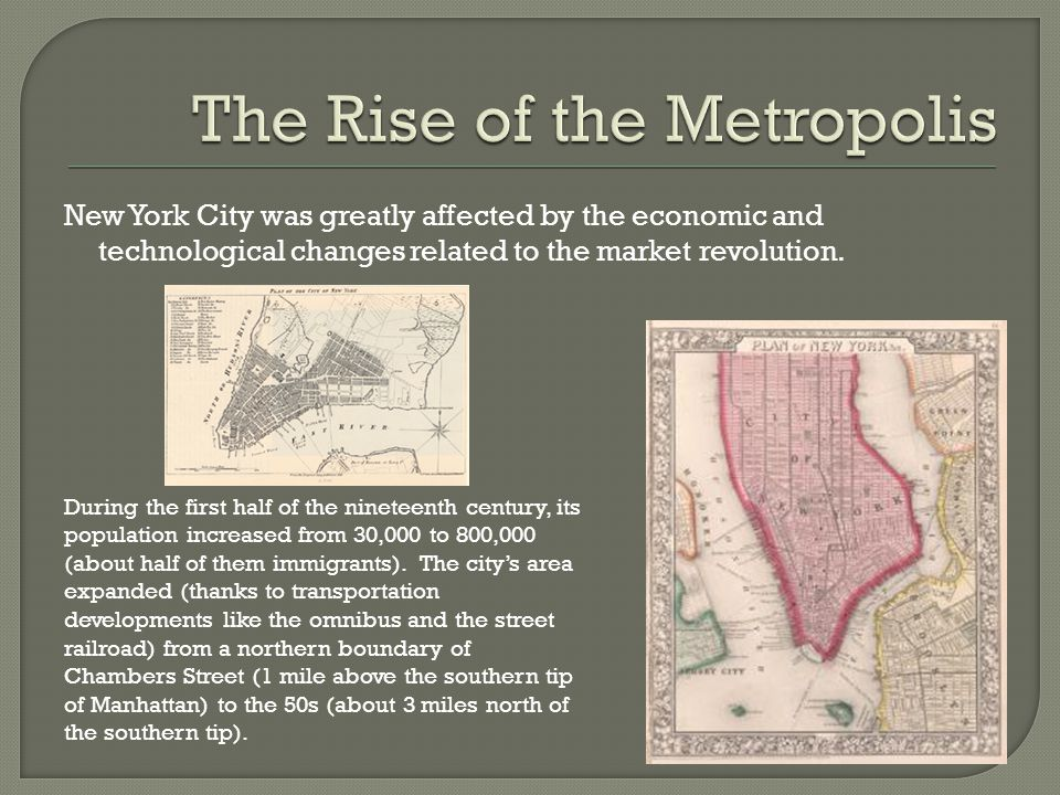 New York City was greatly affected by the economic and technological changes related to the market revolution.