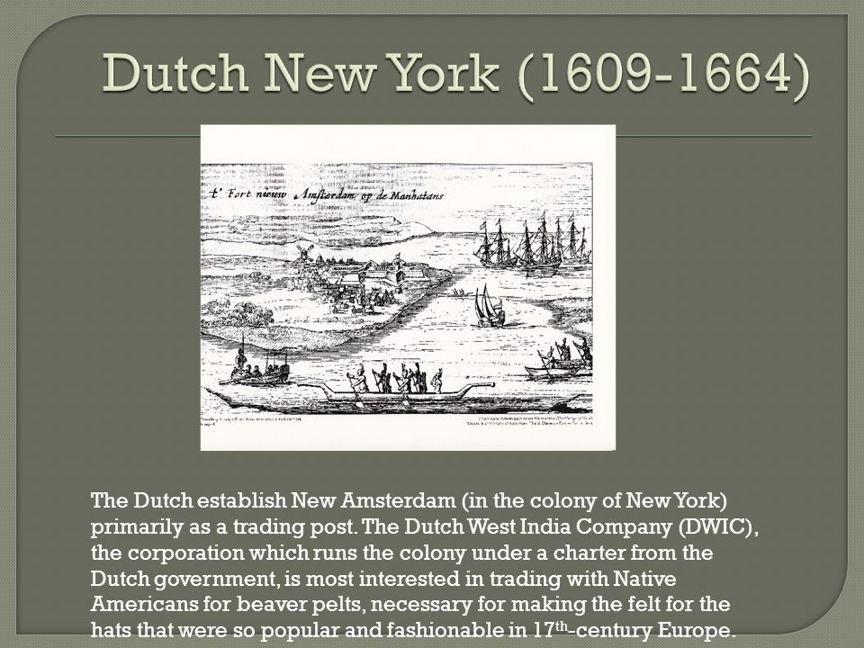 Dutch New Amsterdam / New Netherland remained small (only about 1500 in the port and 5000 in the whole colony at its height in 1664).