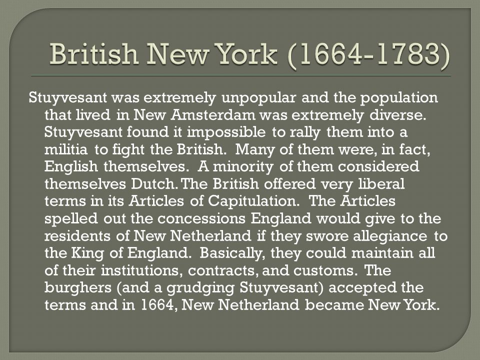 Stuyvesant was extremely unpopular and the population that lived in New Amsterdam was extremely diverse.