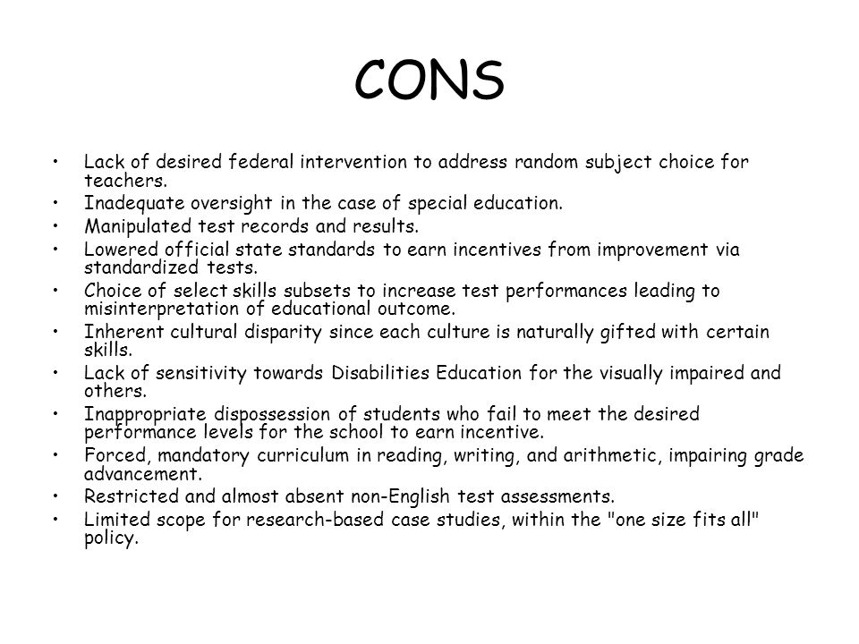CONS Lack of desired federal intervention to address random subject choice for teachers. Inadequate oversight in the case of special education. Manipu
