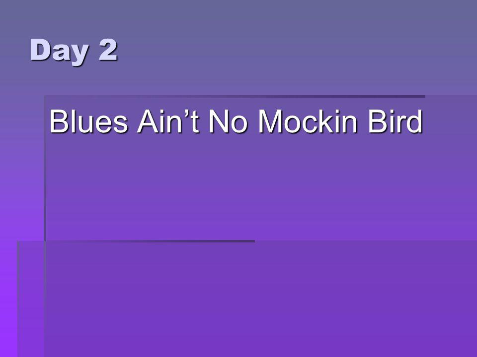 Day 2 Blues Ain't No Mockin Bird