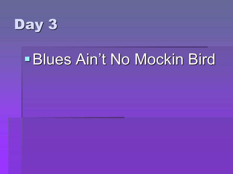 Day 3  Blues Ain't No Mockin Bird