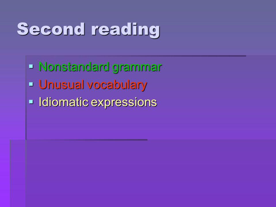 Second reading  Nonstandard grammar  Unusual vocabulary  Idiomatic expressions