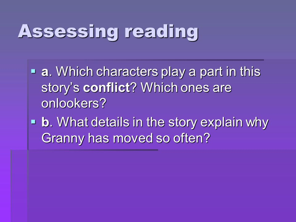 Assessing reading  a. Which characters play a part in this story's conflict? Which ones are onlookers?  b. What details in the story explain why Gra