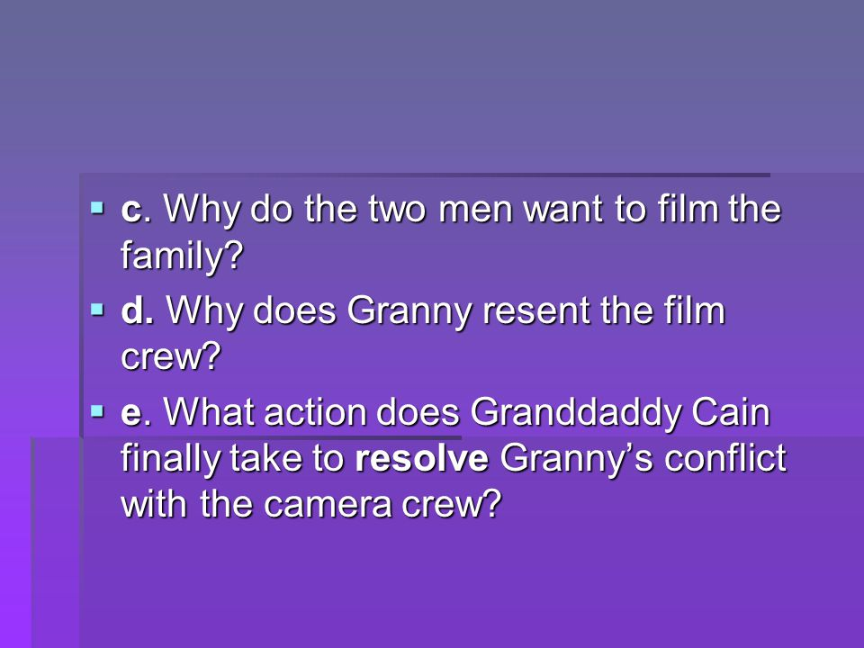  c.Why do the two men want to film the family.  d.