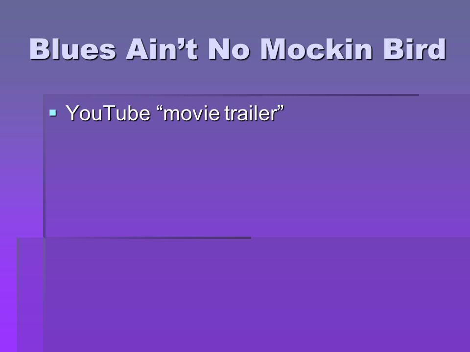 "Blues Ain't No Mockin Bird  YouTube ""movie trailer"""