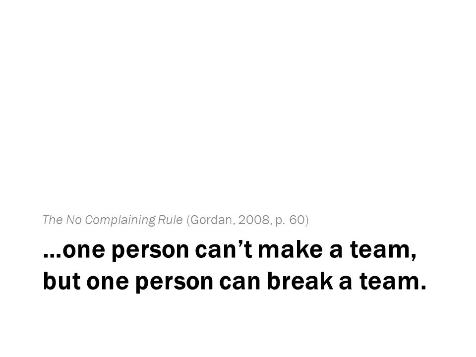 …one person can't make a team, but one person can break a team.
