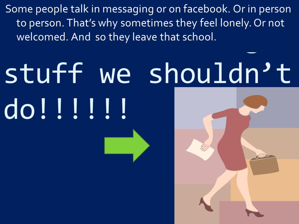 Jcdscaoa'Vuewuiguw stuff we shouldn't do!!!!!! Some people talk in messaging or on facebook. Or in person to person. That's why sometimes they feel lo