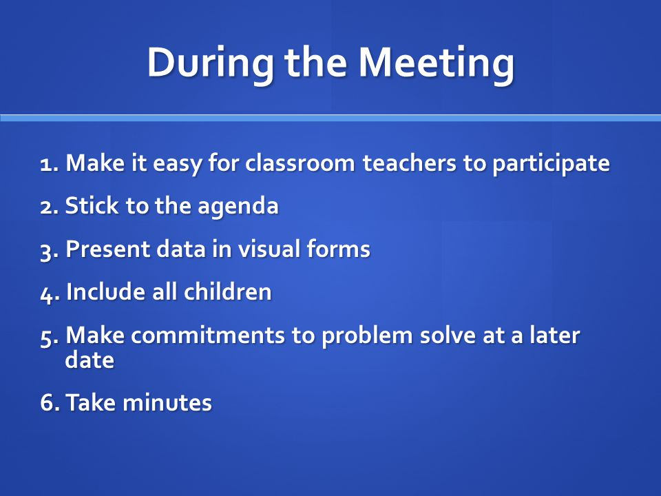 During the Meeting 1. Make it easy for classroom teachers to participate 2.