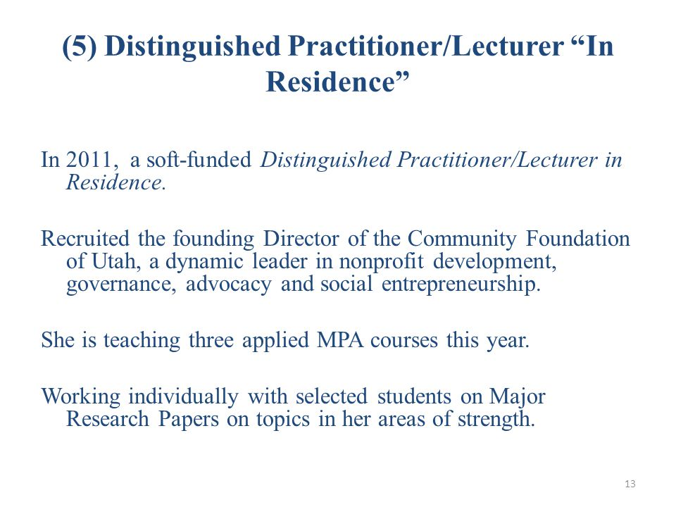 (5) Distinguished Practitioner/Lecturer In Residence In 2011, a soft-funded Distinguished Practitioner/Lecturer in Residence.