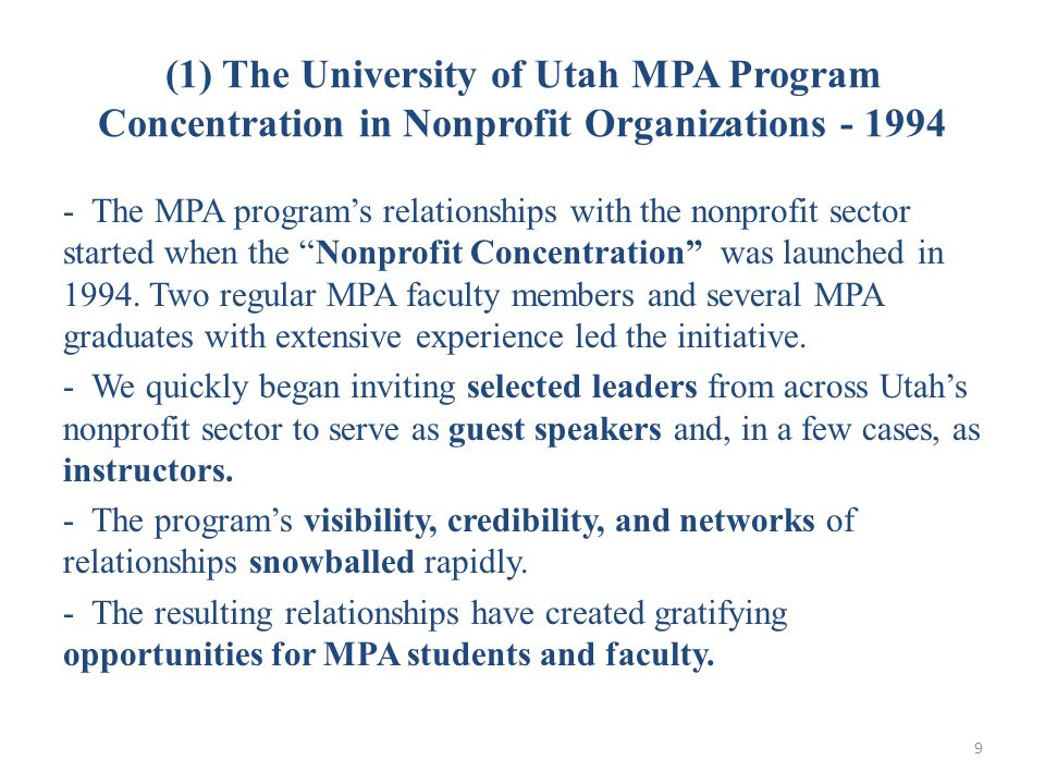 (1) The University of Utah MPA Program Concentration in Nonprofit Organizations - 1994 - The MPA program's relationships with the nonprofit sector started when the Nonprofit Concentration was launched in 1994.