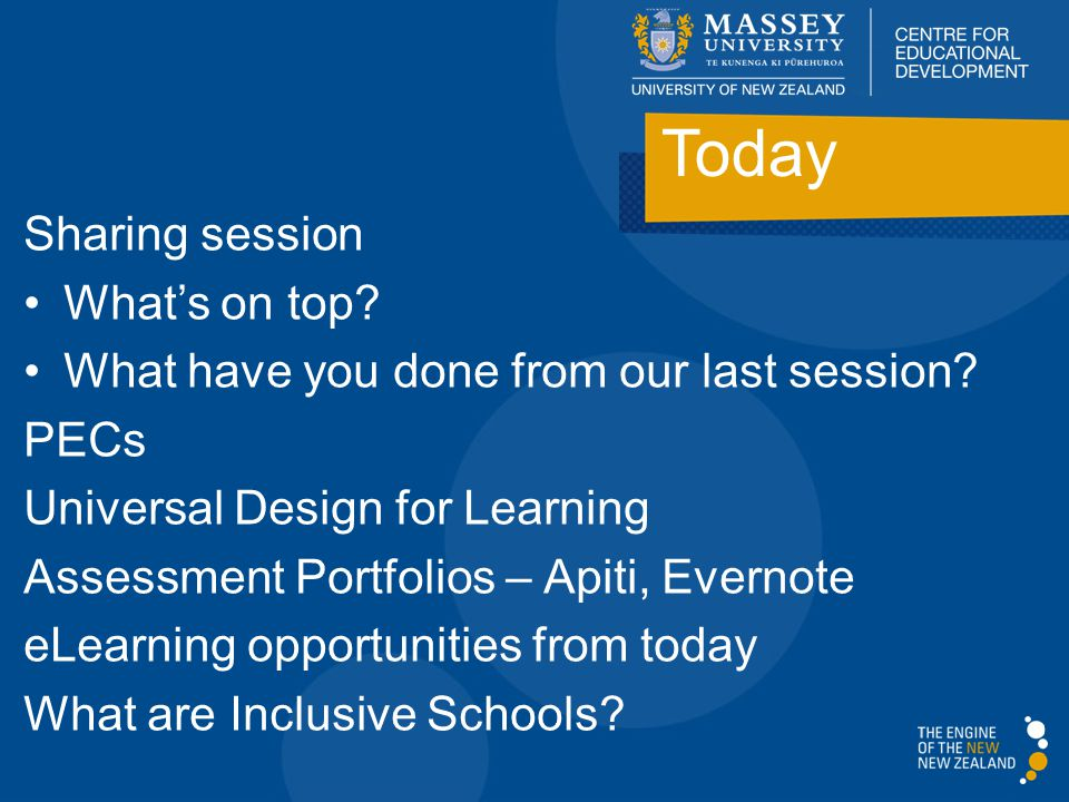 Today Sharing session What's on top? What have you done from our last session? PECs Universal Design for Learning Assessment Portfolios – Apiti, Evern