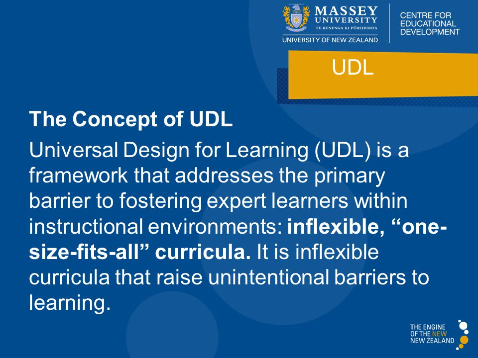 The Concept of UDL Universal Design for Learning (UDL) is a framework that addresses the primary barrier to fostering expert learners within instructi